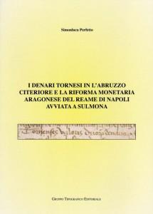I denari tornesi in l'Abruzzo Citeriore e la riforma monetaria aragonese del Reame di Napoli avviata a Sulmona
