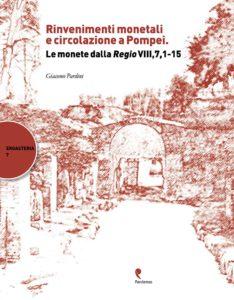 Rinvenimenti monetali e circolazione a Pompei. Le monete della Regio VIII,7,1-15.